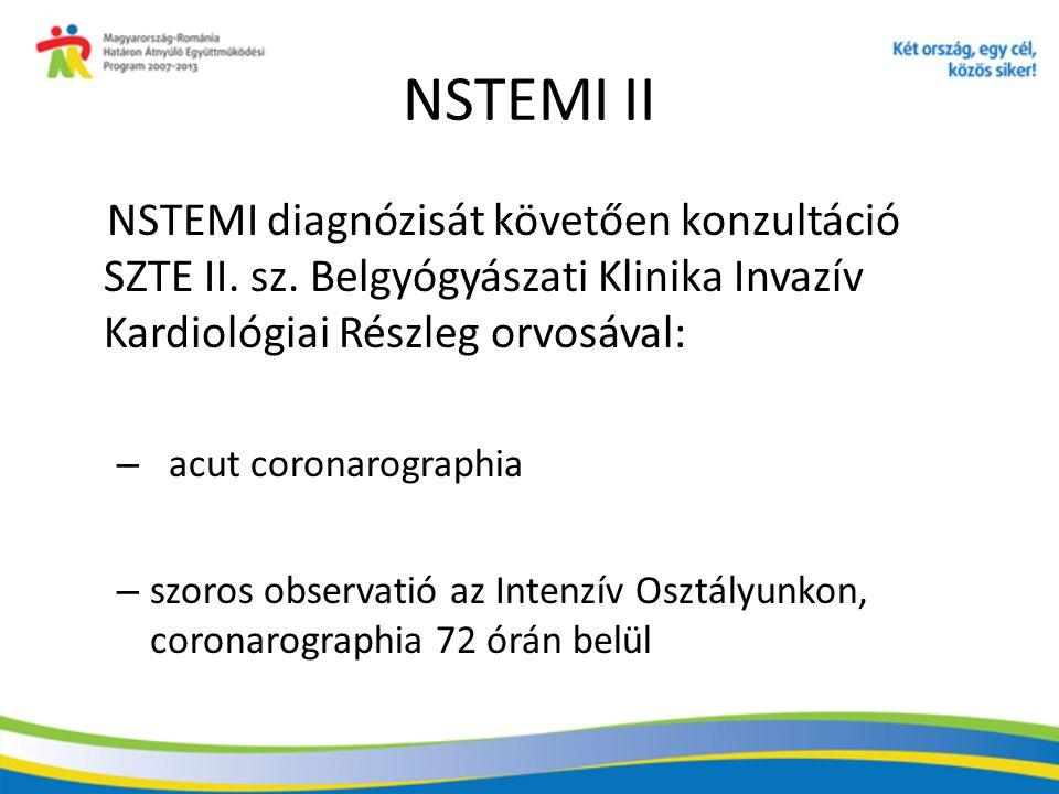 NSTEMI II NSTEMI diagnózisát követően konzultáció SZTE II. sz. Belgyógyászati Klinika Invazív Kardiológiai Részleg orvosával: – acut coronarographia –