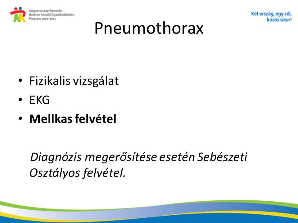 Pneumothorax Fizikalis vizsgálat EKG Mellkas felvétel Diagnózis megerősítése esetén Sebészeti Osztályos felvétel.