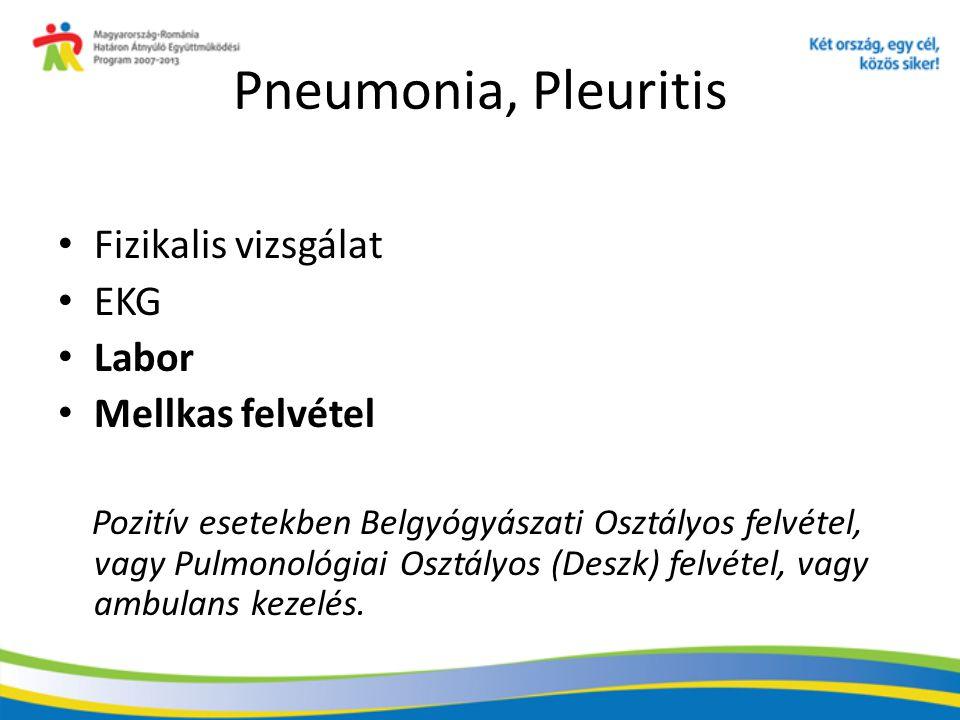 Pneumonia, Pleuritis Fizikalis vizsgálat EKG Labor Mellkas felvétel Pozitív esetekben Belgyógyászati Osztályos felvétel, vagy Pulmonológiai Osztályos