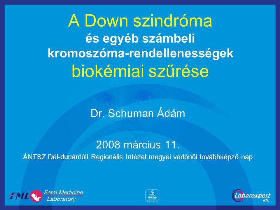 A Down szindróma és egyéb számbeli kromoszóma-rendellenességek biokémiai szűrése Dr. Schuman Ádám 2008 március 11. ÁNTSZ Dél-dunántúli Regionális Inté