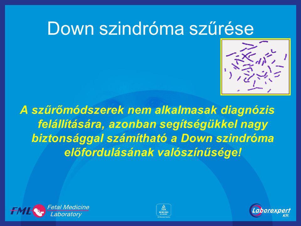 Down szindróma szűrése A szűrőmódszerek nem alkalmasak diagnózis felállítására, azonban segítségükkel nagy biztonsággal számítható a Down szindróma előfordulásának valószínűsége!