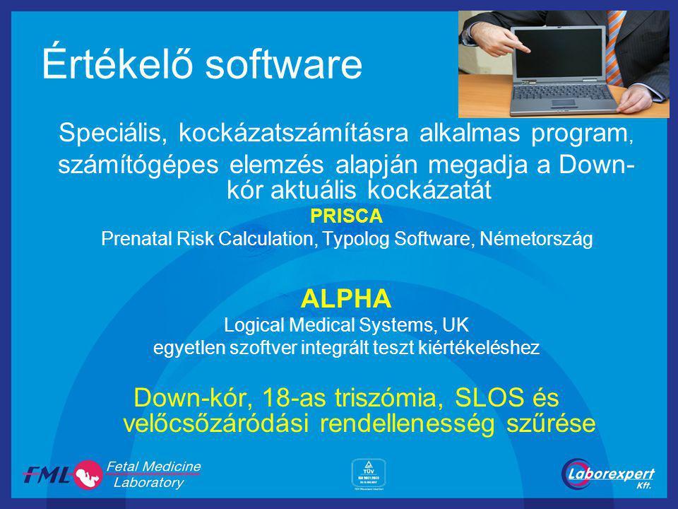 Értékelő software Speciális, kockázatszámításra alkalmas program, számítógépes elemzés alapján megadja a Down- kór aktuális kockázatát PRISCA Prenatal Risk Calculation, Typolog Software, Németország ALPHA Logical Medical Systems, UK egyetlen szoftver integrált teszt kiértékeléshez Down-kór, 18-as triszómia, SLOS és velőcsőzáródási rendellenesség szűrése