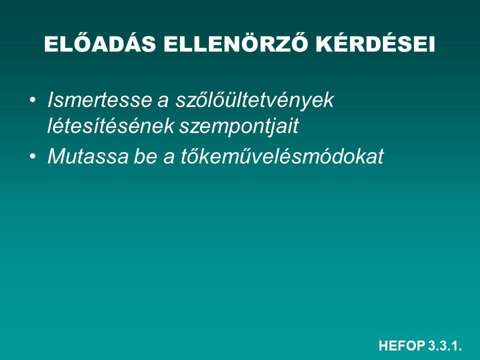 HEFOP 3.3.1. ELŐADÁS ELLENÖRZŐ KÉRDÉSEI Ismertesse a szőlőültetvények létesítésének szempontjait Mutassa be a tőkeművelésmódokat