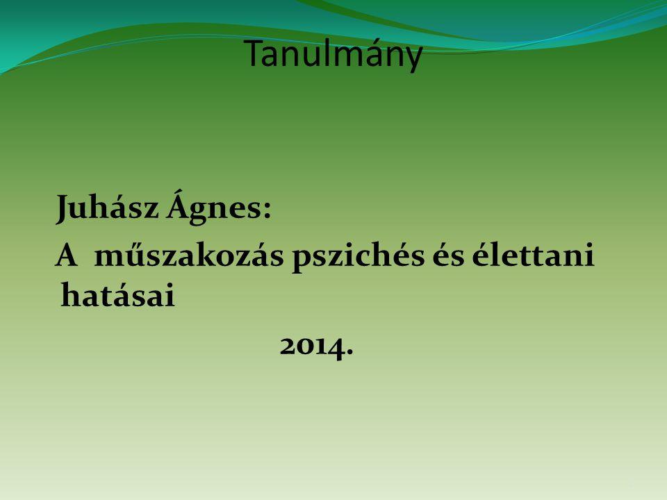Tanulmány Juhász Ágnes: A műszakozás pszichés és élettani hatásai 2014. 2