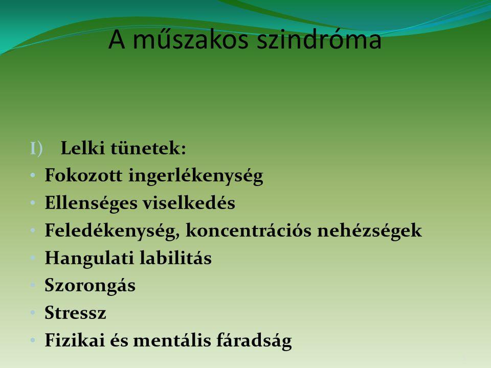 A műszakos szindróma I) Lelki tünetek: Fokozott ingerlékenység Ellenséges viselkedés Feledékenység, koncentrációs nehézségek Hangulati labilitás Szorongás Stressz Fizikai és mentális fáradság 5