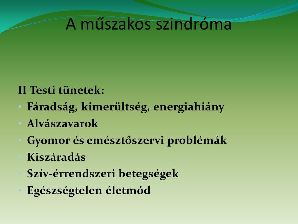 A műszakos szindróma II Testi tünetek: Fáradság, kimerültség, energiahiány Alvászavarok Gyomor és emésztőszervi problémák Kiszáradás Szív-érrendszeri betegségek Egészségtelen életmód 6