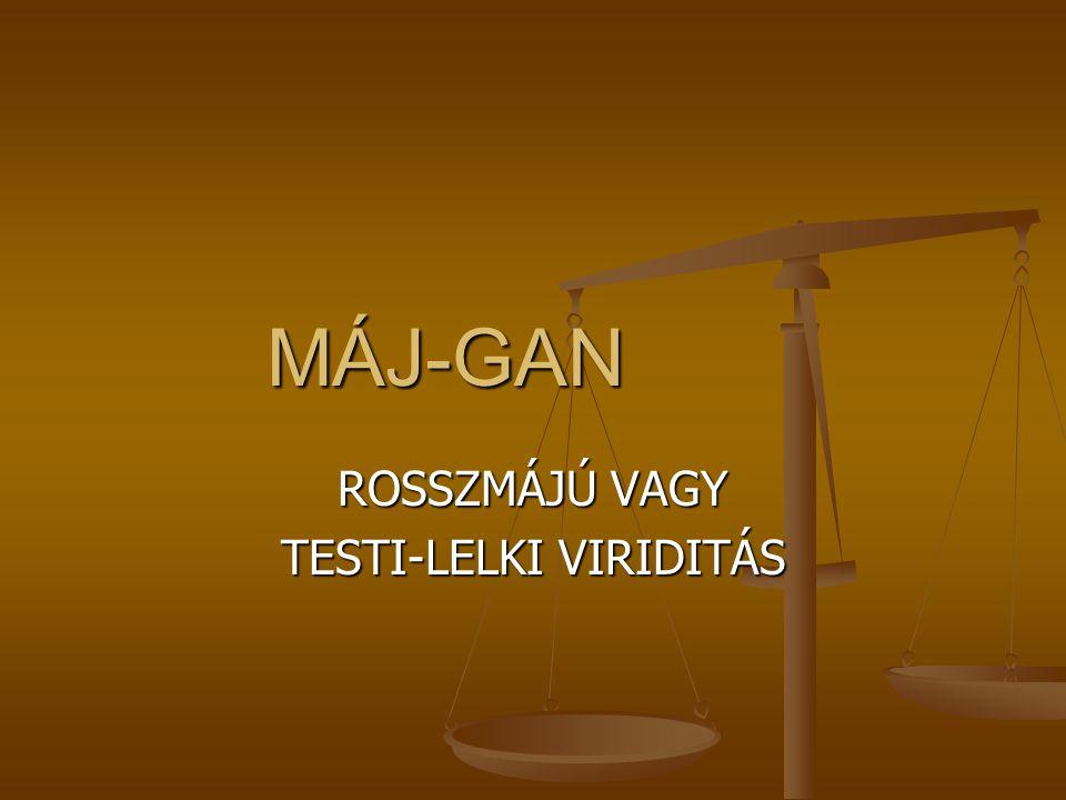 MÁJ-GAN ROSSZMÁJÚ VAGY TESTI-LELKI VIRIDITÁS
