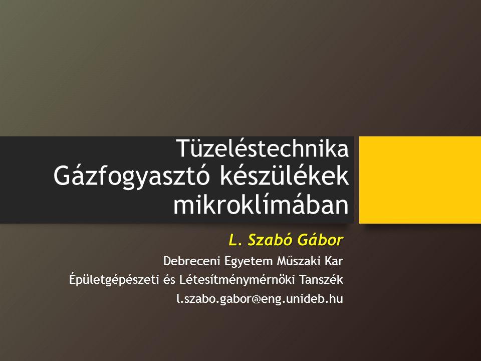 Tüzeléstechnika Gázfogyasztó készülékek mikroklímában L. Szabó Gábor Debreceni Egyetem Műszaki Kar Épületgépészeti és Létesítménymérnöki Tanszék l.sza