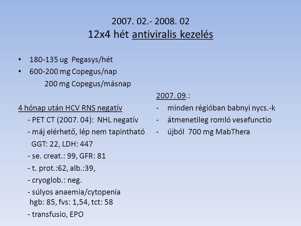 2007. 02.- 2008. 02 12x4 hét antiviralis kezelés 180-135 ug Pegasys/hét 600-200 mg Copegus/nap 200 mg Copegus/másnap 4 hónap után HCV RNS negatív - PE
