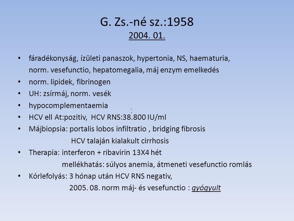 G. Zs.-né sz.:1958 2004. 01. fáradékonyság, ízületi panaszok, hypertonia, NS, haematuria, norm. vesefunctio, hepatomegalia, máj enzym emelkedés norm.