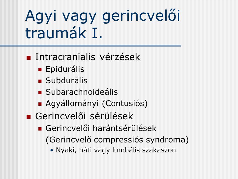 Agyi vagy gerincvelői traumák I. Intracranialis vérzések Epidurális Subdurális Subarachnoideális Agyállományi (Contusiós) Gerincvelői sérülések Gerinc