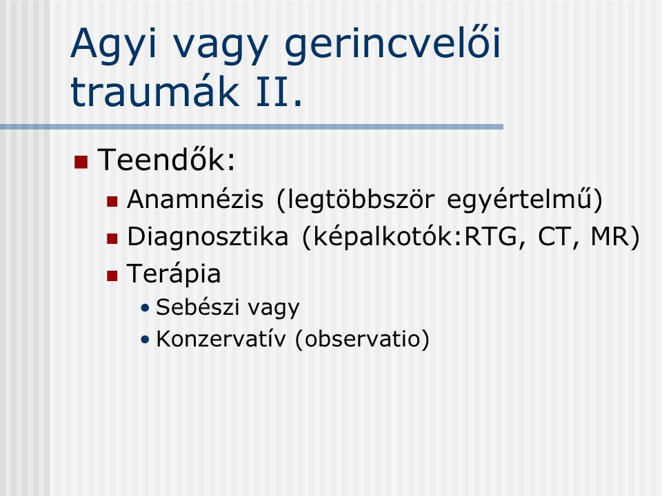 Agyi vagy gerincvelői traumák II. Teendők: Anamnézis (legtöbbször egyértelmű) Diagnosztika (képalkotók:RTG, CT, MR) Terápia Sebészi vagy Konzervatív (