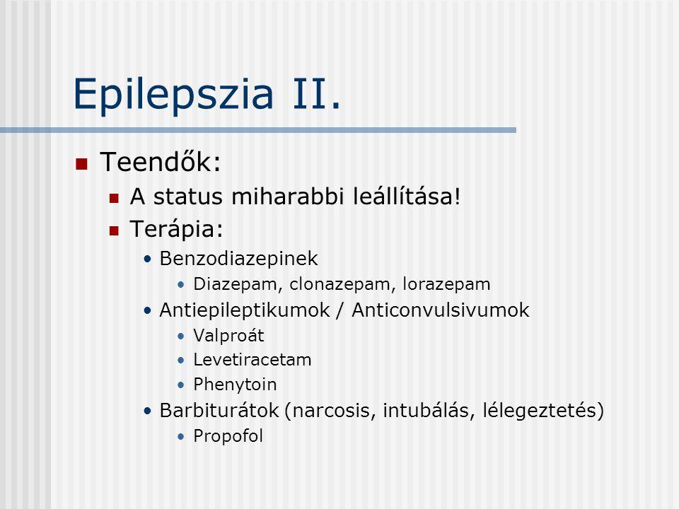 Epilepszia II. Teendők: A status miharabbi leállítása! Terápia: Benzodiazepinek Diazepam, clonazepam, lorazepam Antiepileptikumok / Anticonvulsivumok
