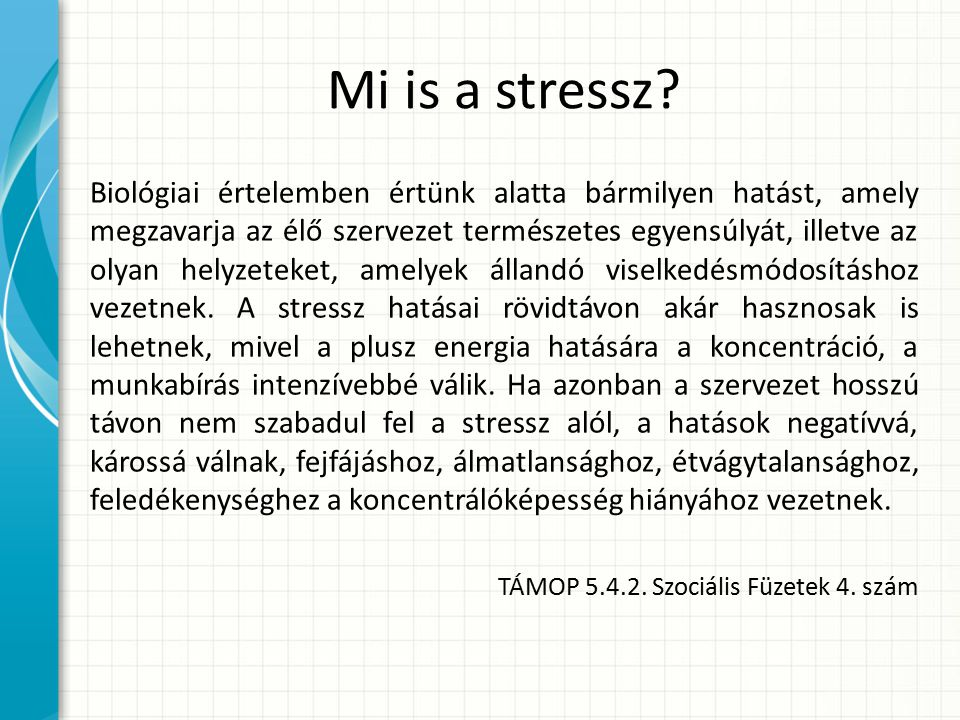 Mi is a stressz? Biológiai értelemben értünk alatta bármilyen hatást, amely megzavarja az élő szervezet természetes egyensúlyát, illetve az olyan hely