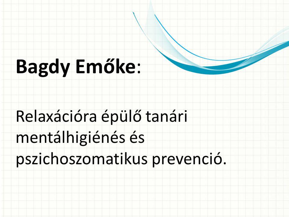Bagdy Emőke: Relaxációra épülő tanári mentálhigiénés és pszichoszomatikus prevenció.