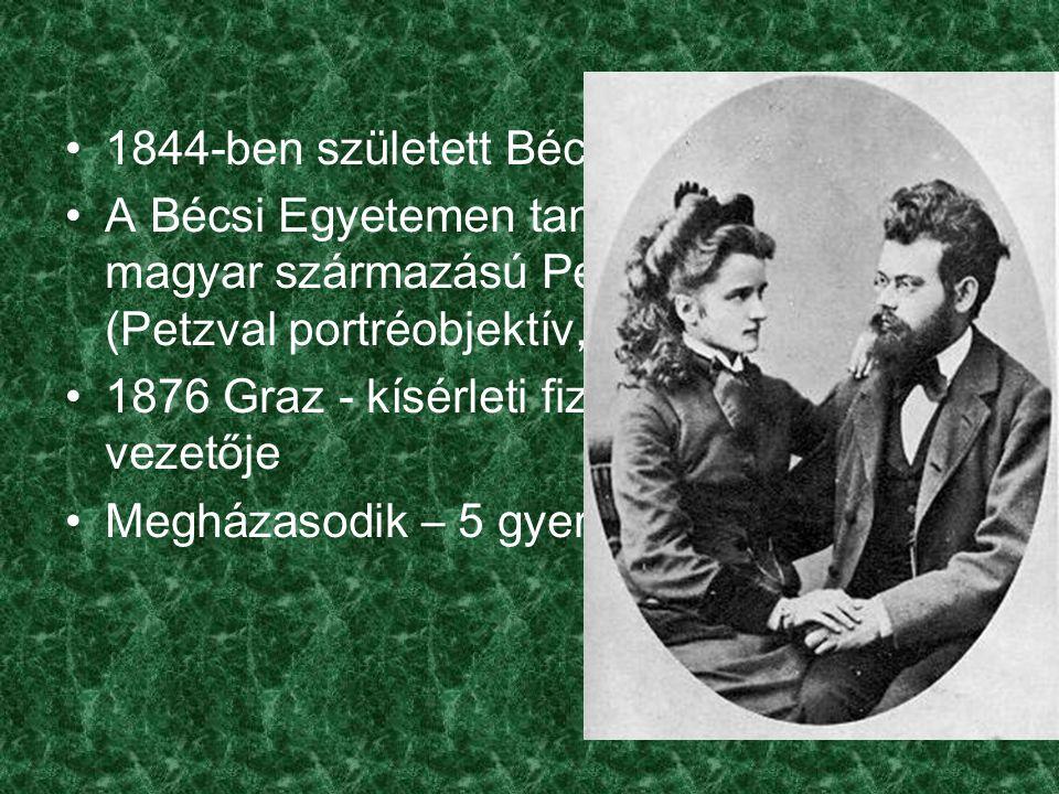1844-ben született Bécsben A Bécsi Egyetemen tanárai között volt a magyar származású Petzval József (Petzval portréobjektív, fényszóró) 1876 Graz - kísérleti fizikai intézet vezetője Megházasodik – 5 gyermek