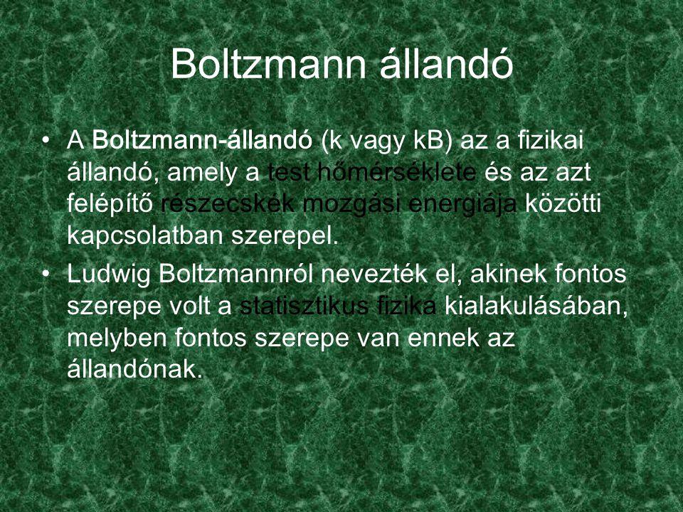 Boltzmann állandó A Boltzmann-állandó (k vagy kB) az a fizikai állandó, amely a test hőmérséklete és az azt felépítő részecskék mozgási energiája közötti kapcsolatban szerepel.