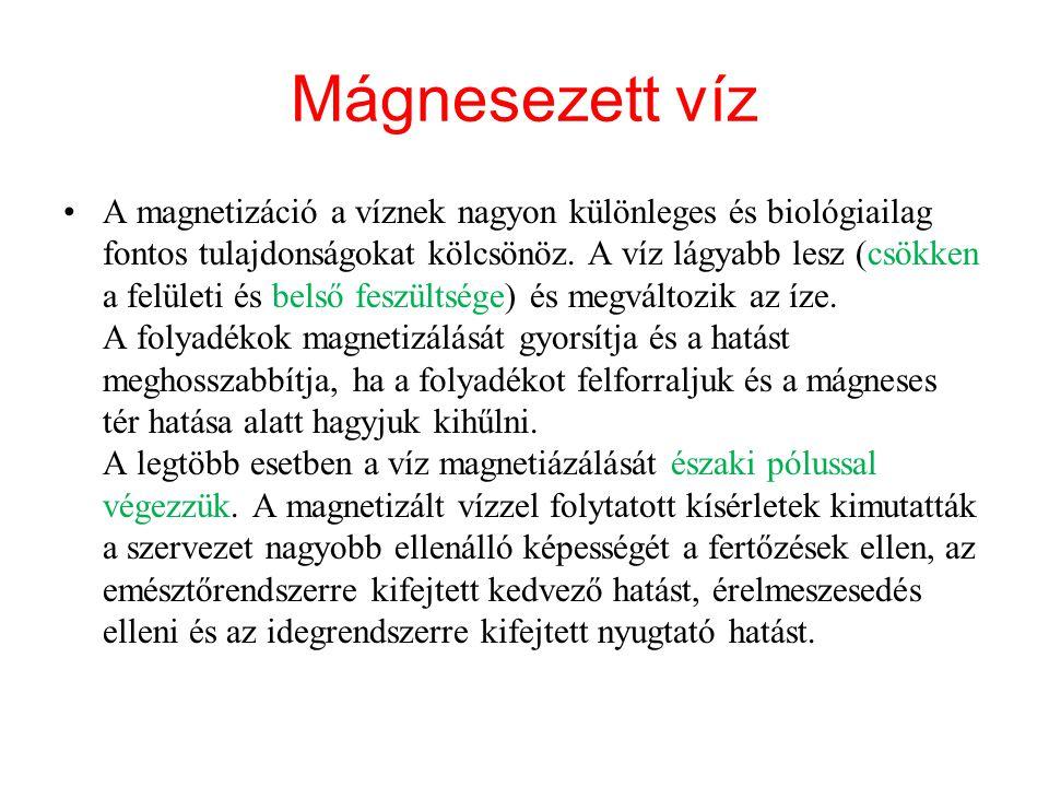 Mágnesezett víz A magnetizáció a víznek nagyon különleges és biológiailag fontos tulajdonságokat kölcsönöz. A víz lágyabb lesz (csökken a felületi és