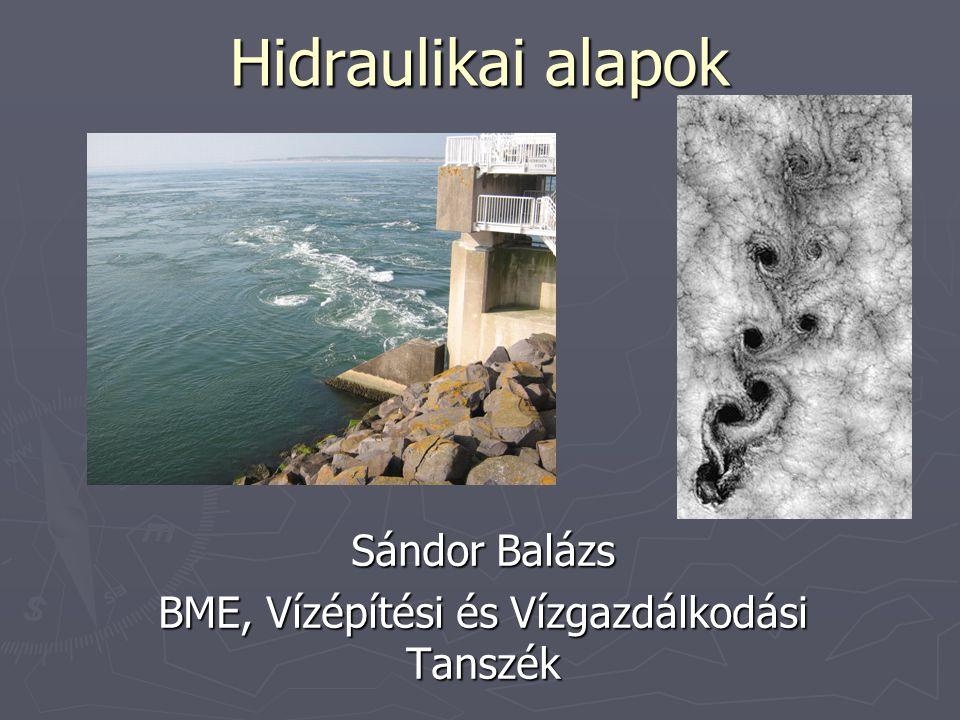 Hidraulikai alapok Sándor Balázs BME, Vízépítési és Vízgazdálkodási Tanszék