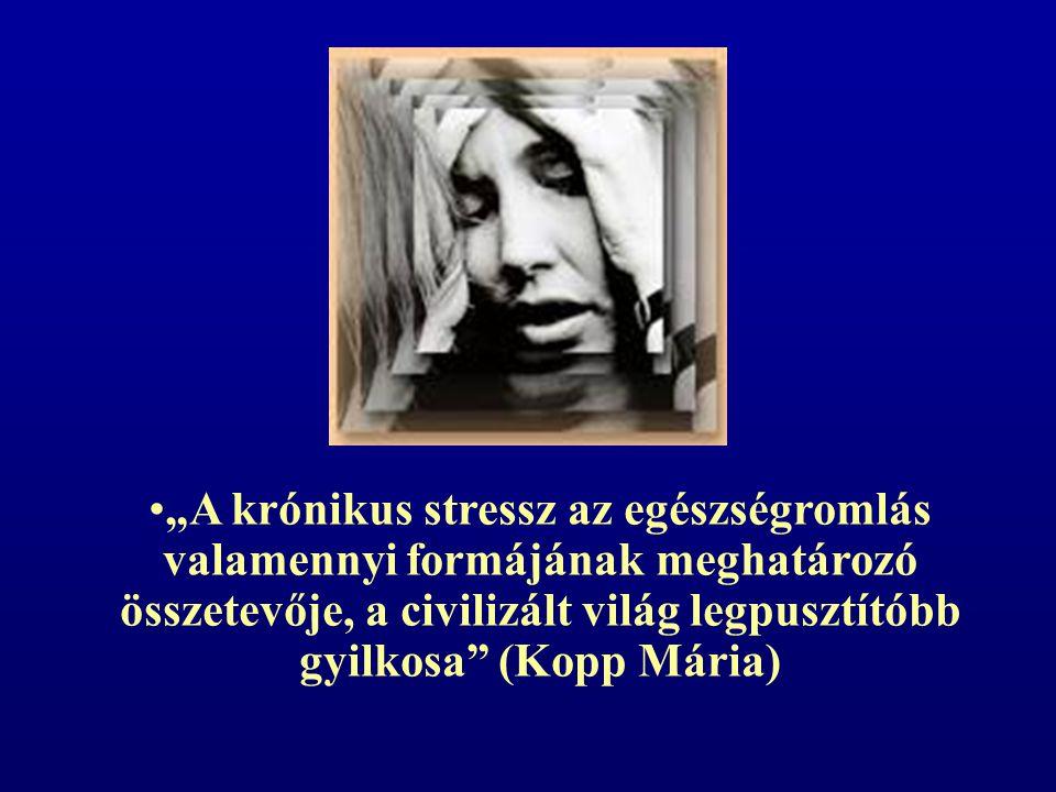 """""""A krónikus stressz az egészségromlás valamennyi formájának meghatározó összetevője, a civilizált világ legpusztítóbb gyilkosa"""" (Kopp Mária)"""
