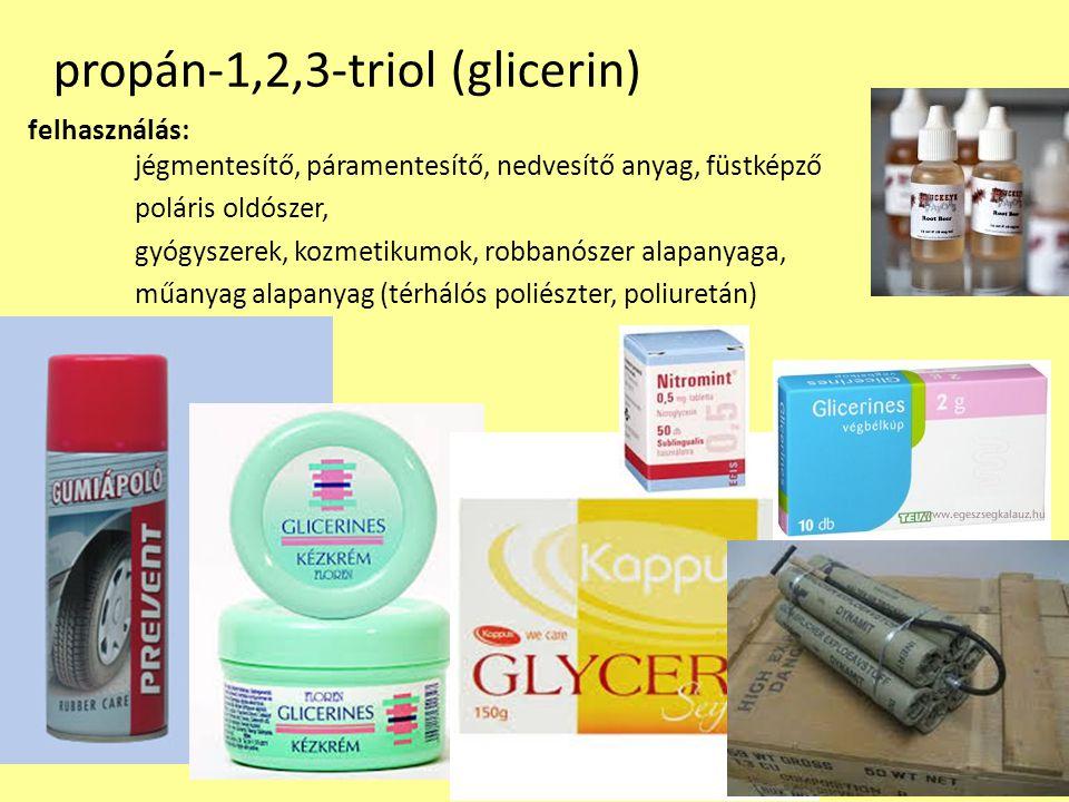 propán-1,2,3-triol (glicerin) felhasználás: jégmentesítő, páramentesítő, nedvesítő anyag, füstképző poláris oldószer, gyógyszerek, kozmetikumok, robbanószer alapanyaga, műanyag alapanyag (térhálós poliészter, poliuretán)