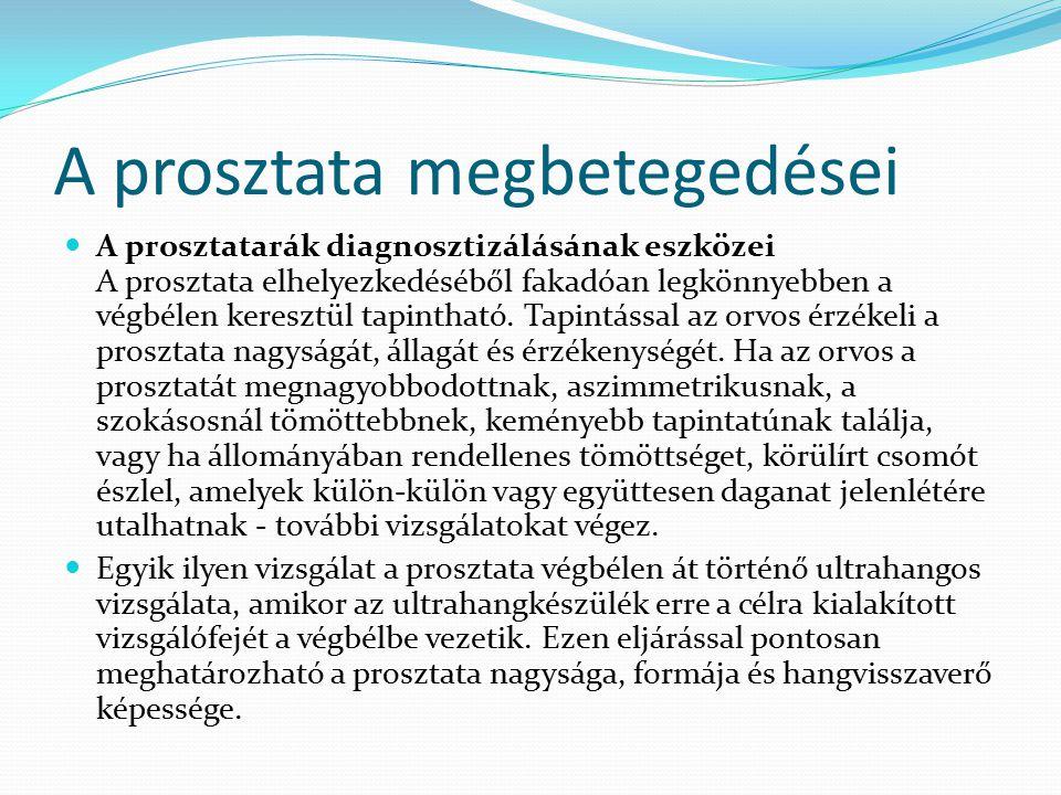 A prosztata megbetegedései A prosztatarák diagnosztizálásának eszközei A prosztata elhelyezkedéséből fakadóan legkönnyebben a végbélen keresztül tapin