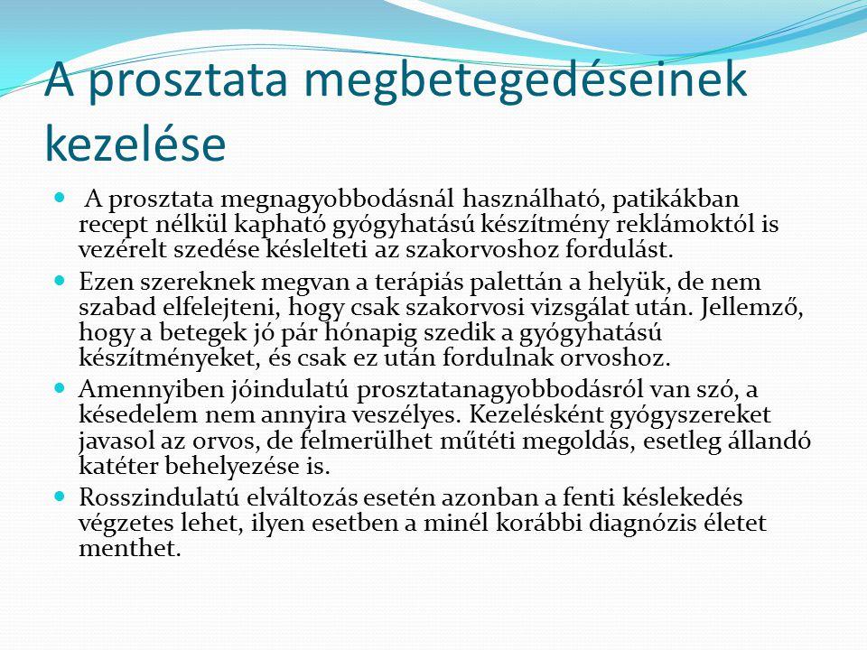 A prosztata megbetegedéseinek kezelése A prosztata megnagyobbodásnál használható, patikákban recept nélkül kapható gyógyhatású készítmény reklámoktól
