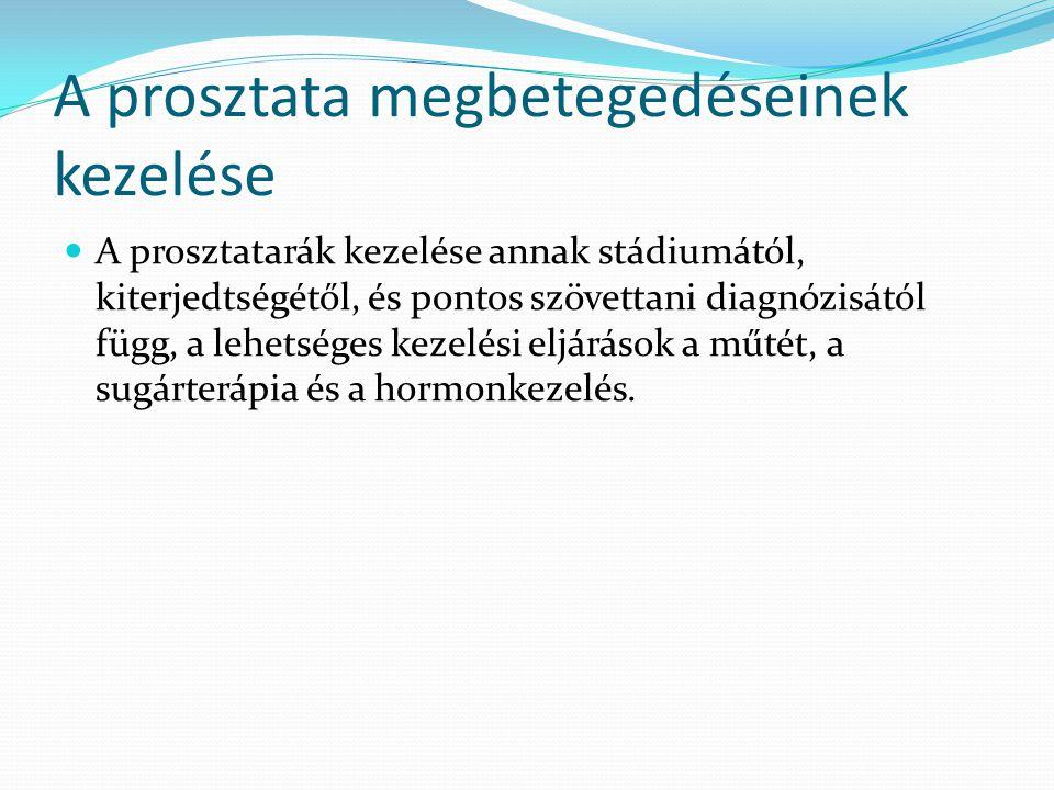 A prosztata megbetegedéseinek kezelése A prosztatarák kezelése annak stádiumától, kiterjedtségétől, és pontos szövettani diagnózisától függ, a lehetsé