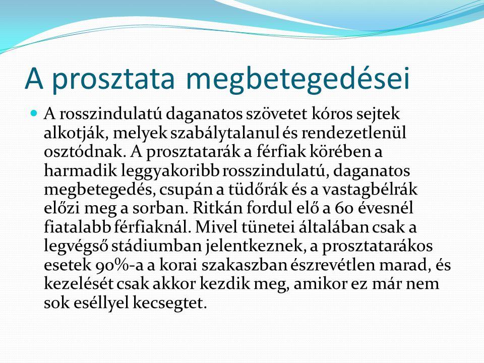 A prosztata megbetegedései A rosszindulatú daganatos szövetet kóros sejtek alkotják, melyek szabálytalanul és rendezetlenül osztódnak. A prosztatarák