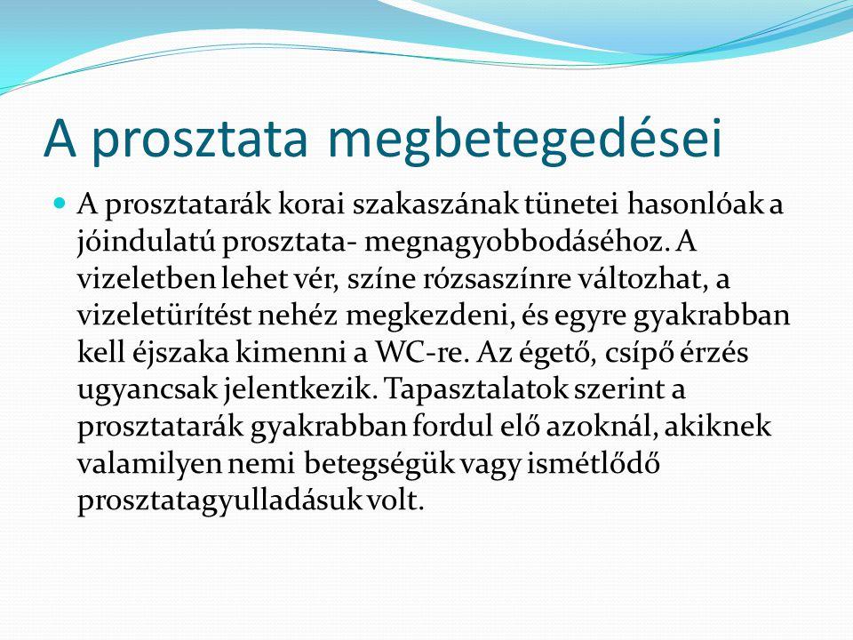 A prosztata megbetegedései A prosztatarák korai szakaszának tünetei hasonlóak a jóindulatú prosztata- megnagyobbodáséhoz. A vizeletben lehet vér, szín