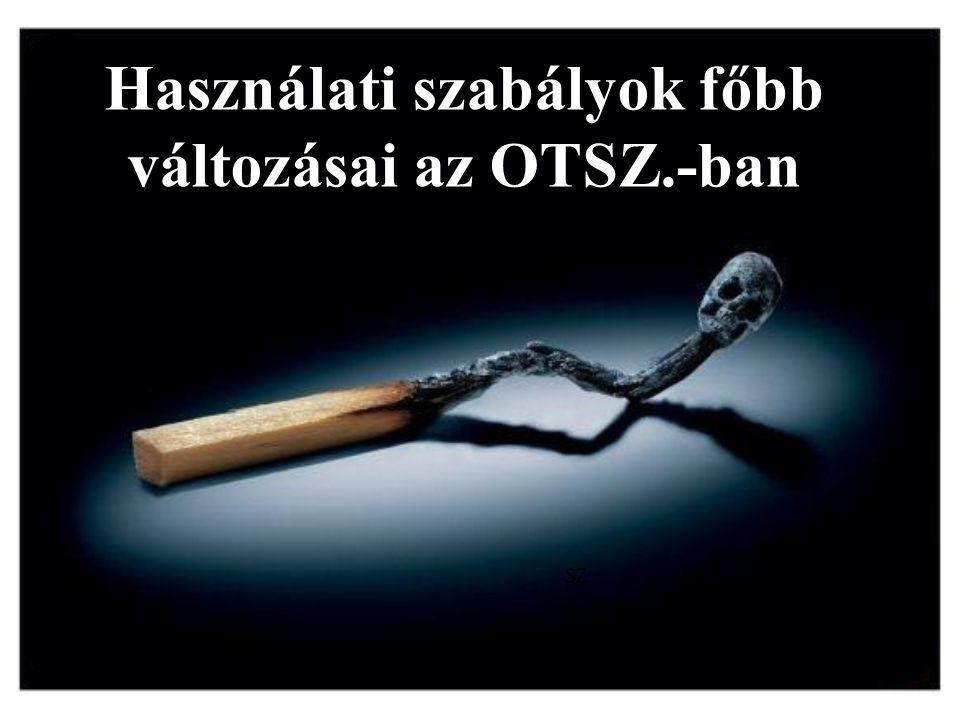 Használati szabályok főbb változásai az OTSZ.-ban SZ