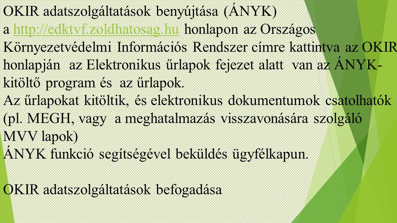 OKIR adatszolgáltatások benyújtása (ÁNYK) a http://edktvf.zoldhatosag.hu honlapon az Országos Környezetvédelmi Információs Rendszer címre kattintva az