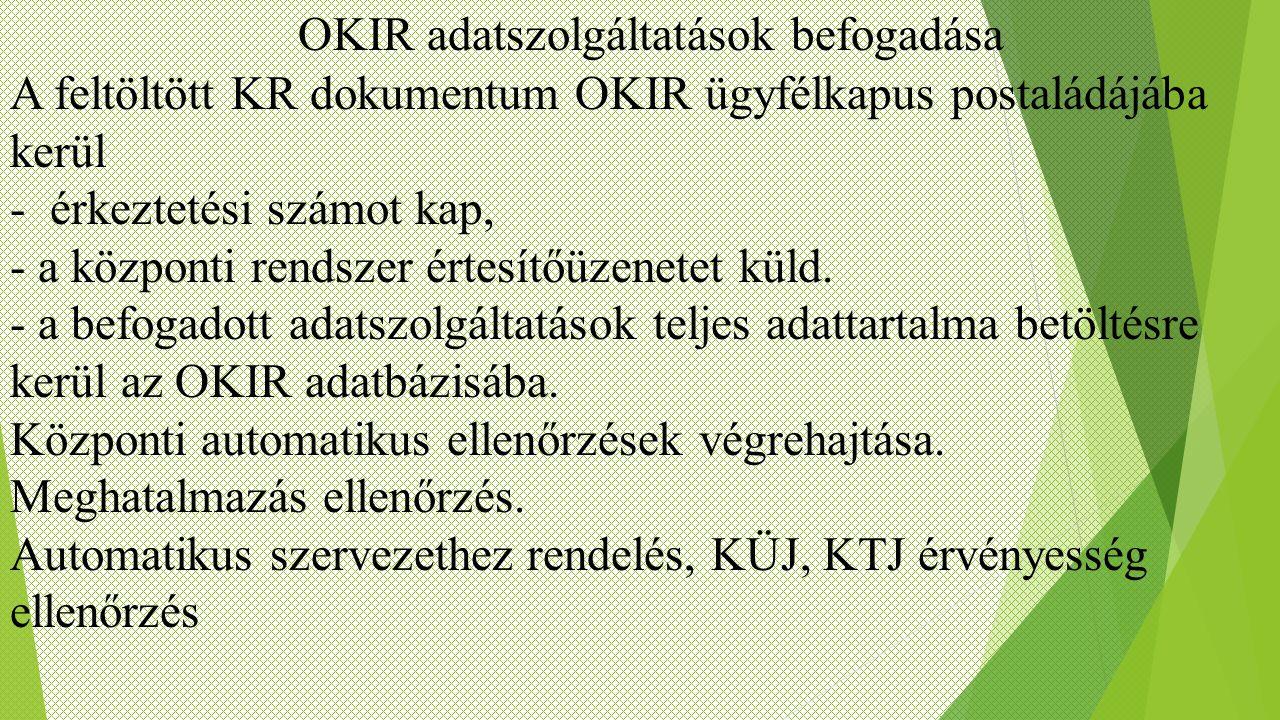 A feltöltött KR dokumentum OKIR ügyfélkapus postaládájába kerül - érkeztetési számot kap, - a központi rendszer értesítőüzenetet küld. - a befogadott