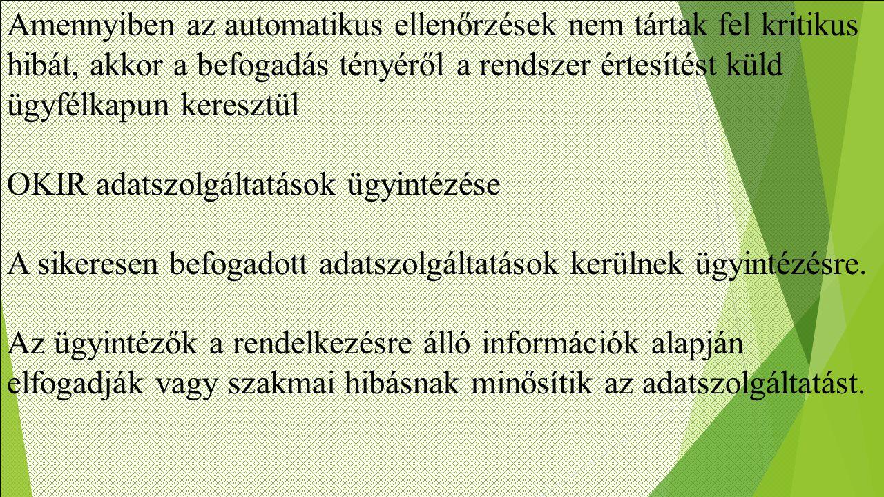 Amennyiben az automatikus ellenőrzések nem tártak fel kritikus hibát, akkor a befogadás tényéről a rendszer értesítést küld ügyfélkapun keresztül OKIR