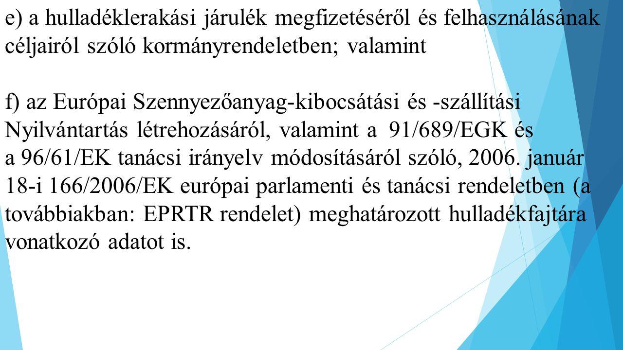 e) a hulladéklerakási járulék megfizetéséről és felhasználásának céljairól szóló kormányrendeletben; valamint f) az Európai Szennyezőanyag-kibocsátási