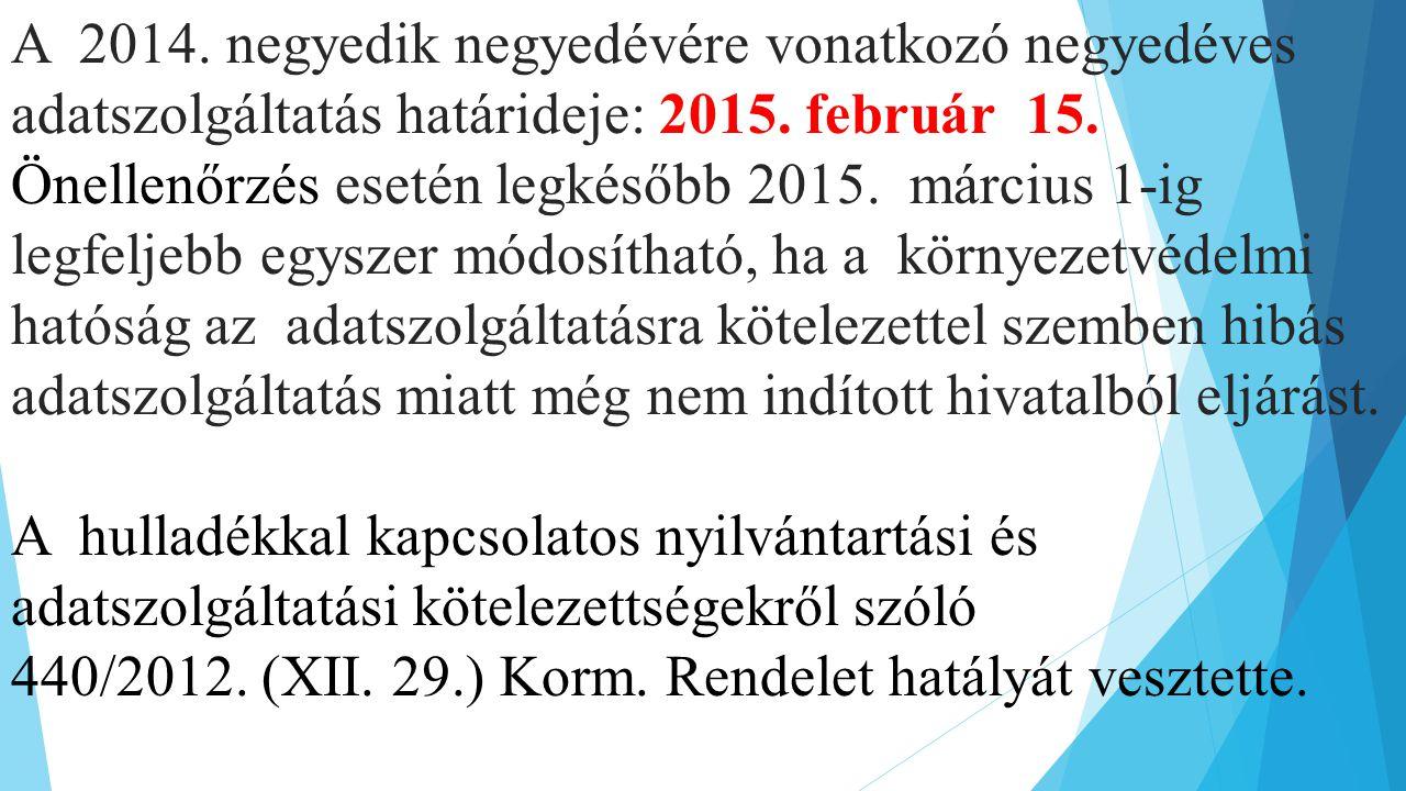 A 2014. negyedik negyedévére vonatkozó negyedéves adatszolgáltatás határideje: 2015. február 15. Önellenőrzés esetén legkésőbb 2015. március 1-ig legf