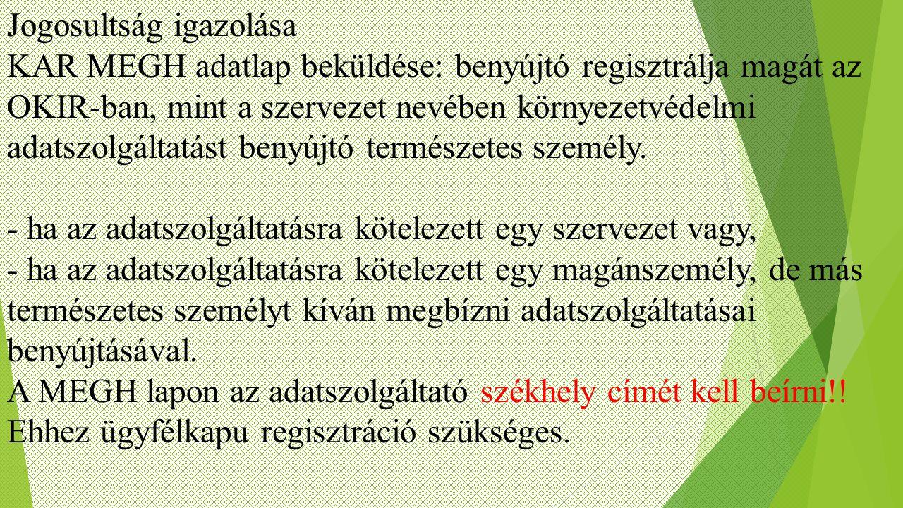 Jogosultság igazolása KAR MEGH adatlap beküldése: benyújtó regisztrálja magát az OKIR-ban, mint a szervezet nevében környezetvédelmi adatszolgáltatást