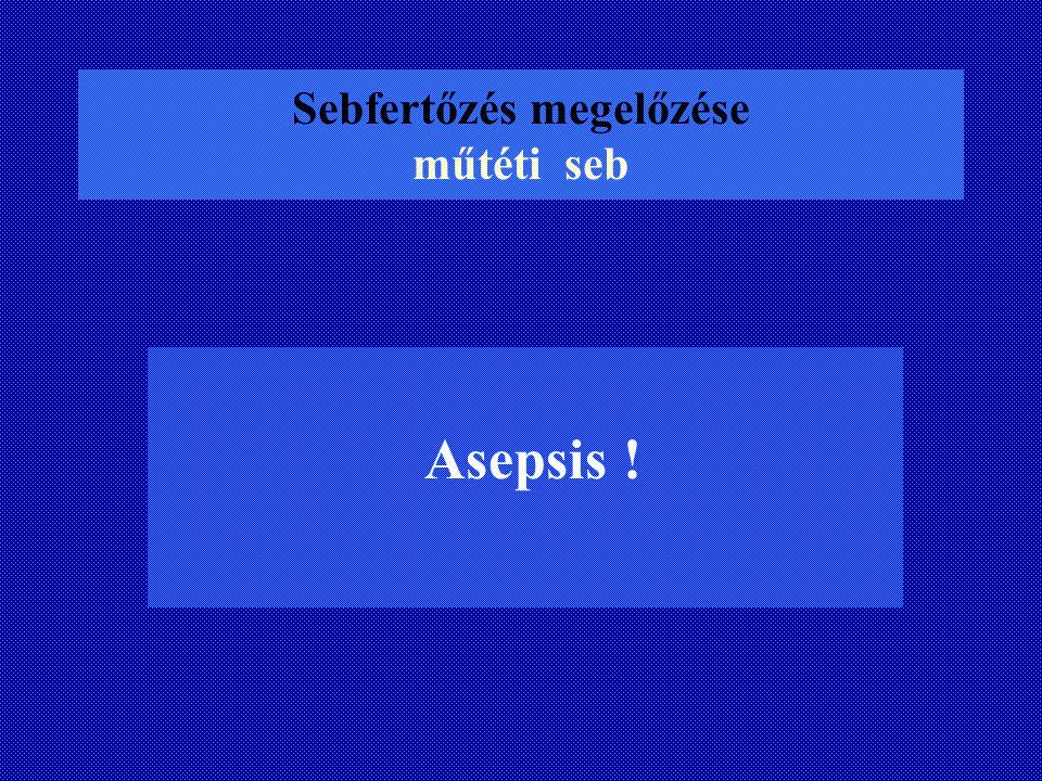 Sebfertőzés megelőzése műtéti seb Asepsis !