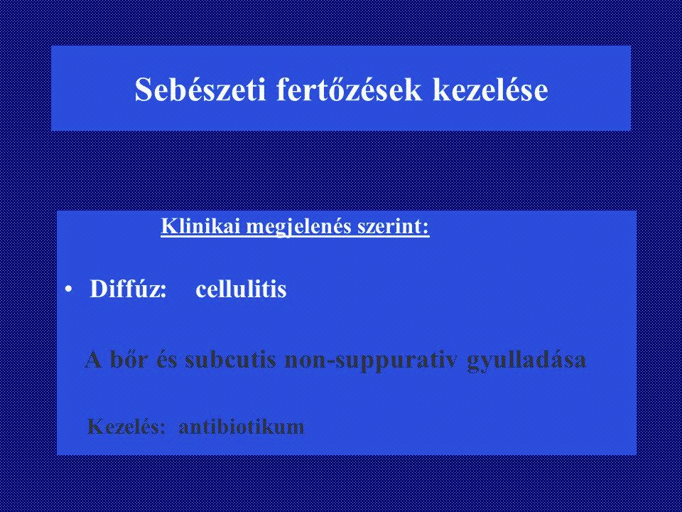 Sebészeti fertőzések kezelése Klinikai megjelenés szerint: Diffúz: cellulitis A bőr és subcutis non-suppurativ gyulladása Kezelés: antibiotikum