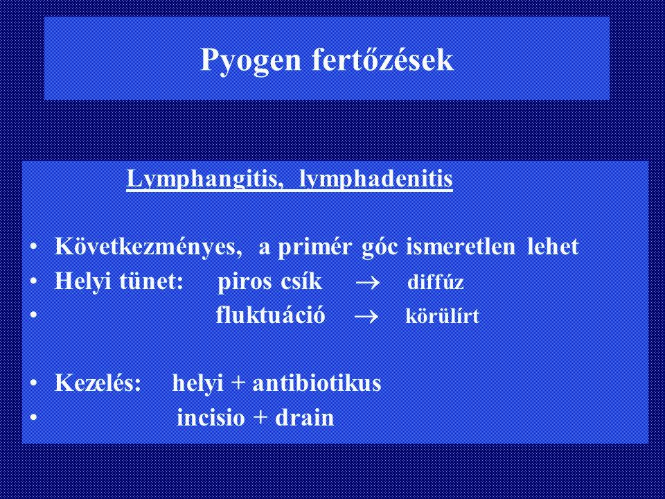 Pyogen fertőzések Lymphangitis, lymphadenitis Következményes, a primér góc ismeretlen lehet Helyi tünet: piros csík  diffúz fluktuáció  körülírt Kez