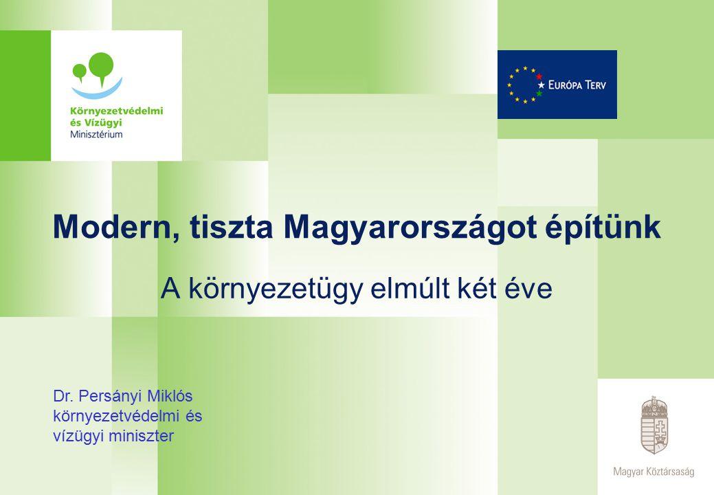 Modern, tiszta Magyarországot építünk A környezetügy elmúlt két éve Dr.