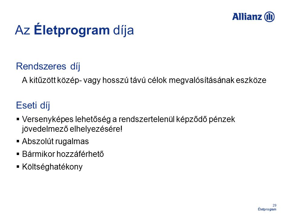 29 Életprogram Az Életprogram díja Rendszeres díj A kitűzött közép- vagy hosszú távú célok megvalósításának eszköze Eseti díj  Versenyképes lehetőség a rendszertelenül képződő pénzek jövedelmező elhelyezésére.