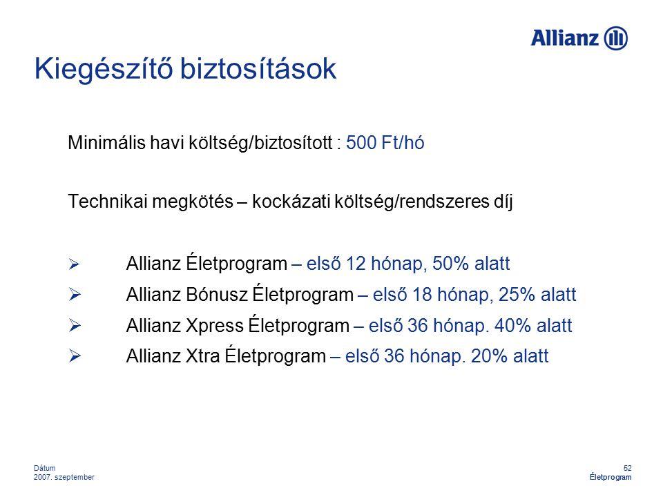 52 Életprogram Dátum 2007. szeptemberÉletprogram Kiegészítő biztosítások Minimális havi költség/biztosított : 500 Ft/hó Technikai megkötés – kockázati
