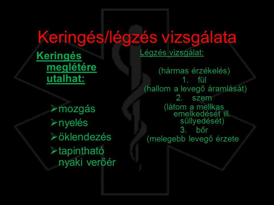 Keringés/légzés vizsgálata Keringés meglétére utalhat:  mozgás  nyelés  öklendezés  tapintható nyaki verőér pulzáció Légzés vizsgálat: (hármas érz
