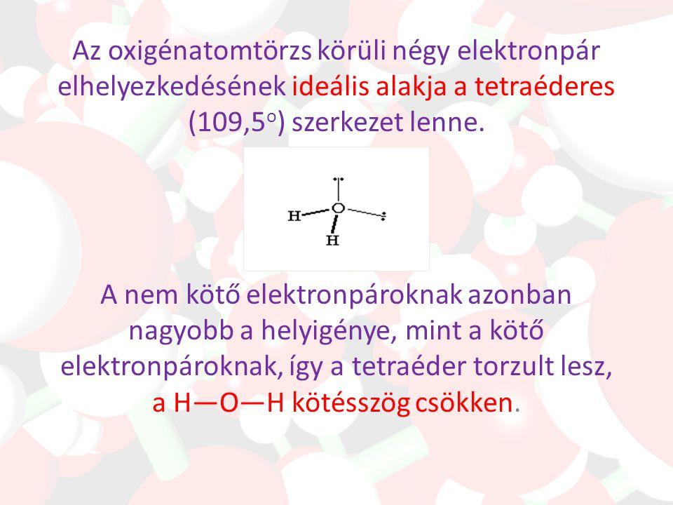 A három atom egyenlő szárú háromszöget alkot, a molekula V- alakú. a kötésszög 104,5 o, az O — H kötéstávolság 96 pm, a H…..H távolság 151pm. A vízmol