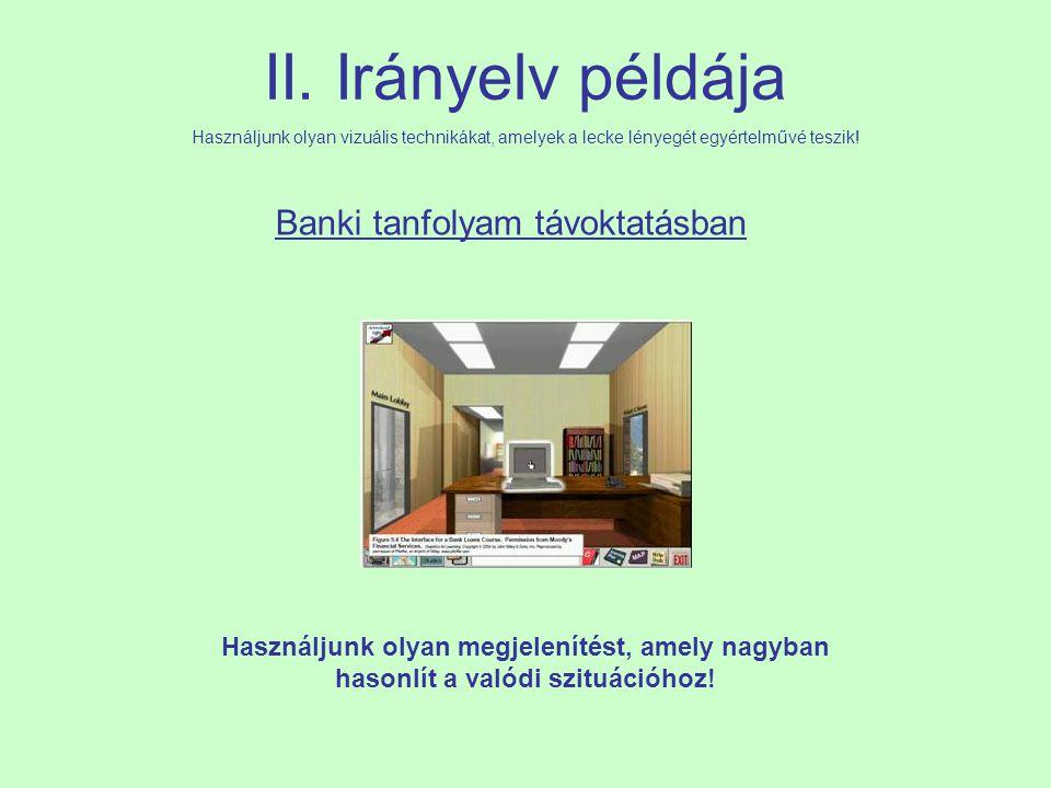 II. Irányelv példája Használjunk olyan vizuális technikákat, amelyek a lecke lényegét egyértelművé teszik! Banki tanfolyam távoktatásban Használjunk o