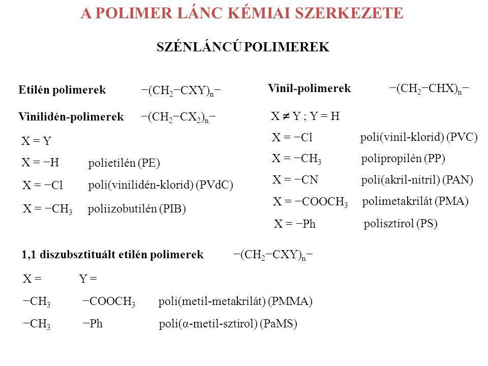 A POLIMER LÁNC KÉMIAI SZERKEZETE SZÉNLÁNCÚ POLIMEREK Etilén polimerek −(CH 2 −CXY) n − Vinilidén-polimerek −(CH 2 −CX 2 ) n − X = Y X = −H X = −Cl X =