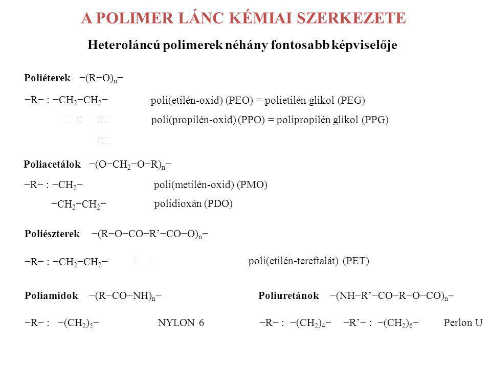 Heteroláncú polimerek néhány fontosabb képviselője A POLIMER LÁNC KÉMIAI SZERKEZETE Poliéterek −(R−O) n − −R− : −CH 2 −CH 2 − poli(etilén-oxid) (PEO)