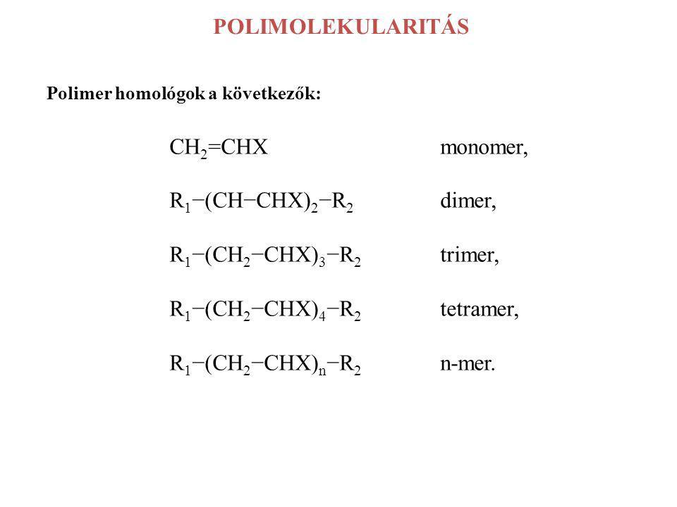 POLIMOLEKULARITÁS Polimer homológok a következők: CH 2 =CHXmonomer, R 1 −(CH−CHX) 2 −R 2 dimer, R 1 −(CH 2 −CHX) 3 −R 2 trimer, R 1 −(CH 2 −CHX) 4 −R