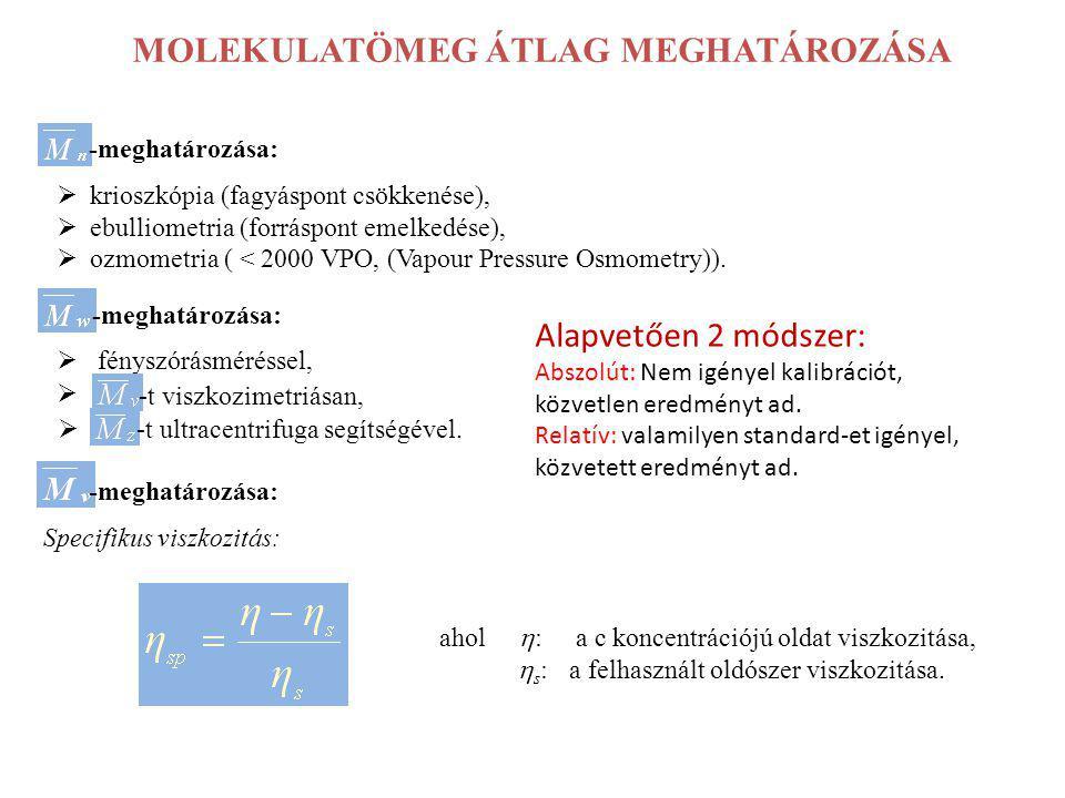 MOLEKULATÖMEG ÁTLAG MEGHATÁROZÁSA -meghatározása:  krioszkópia (fagyáspont csökkenése),  ebulliometria (forráspont emelkedése),  ozmometria ( < 200